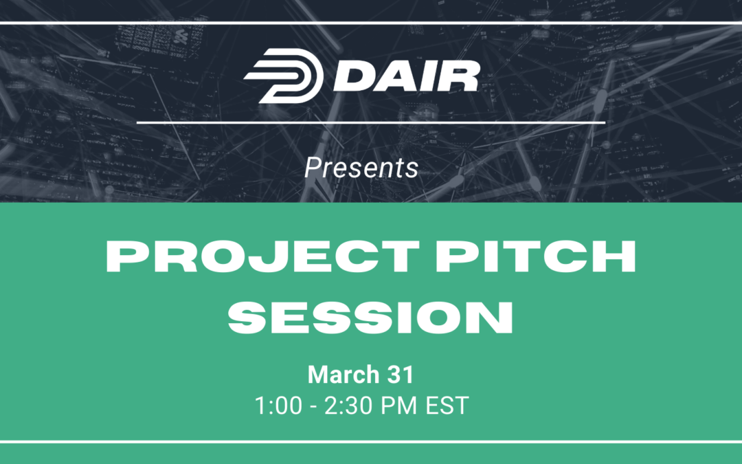 DAIR Project Pitch Session – March 31, 2021 Free Virtual Event